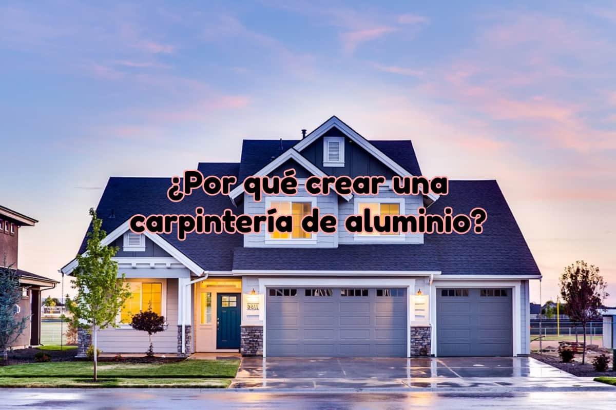 Por qué crear una carpintería de aluminio