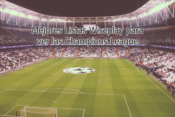 Mejores Listas Wiseplay para ver las Champions League