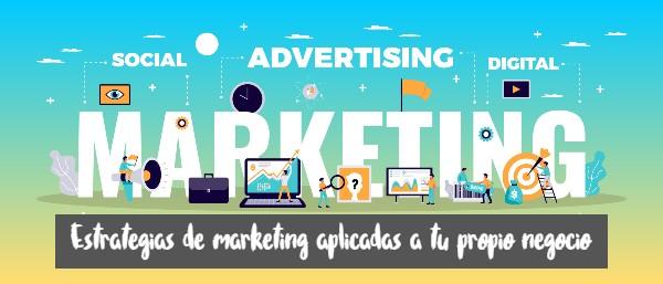 Estrategias de marketing aplicadas a tu propio negocio